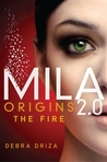 Origins: The Fire (Mila 2.0 #0.5) by Debra Driza